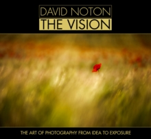 David Noton: The Vision : The Art of Photography from Idea to Exposure, Hardback