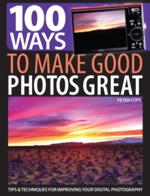 100 Ways to Make Good Photos Great : Tips and Techniques for Improving Your Digital Photography, Paperback