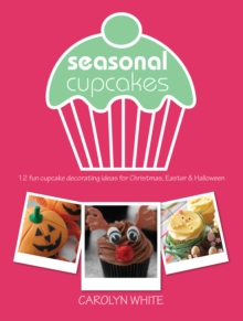 Seasonal Cupcakes : 12 Fun Cupcake Decorating Ideas for Christmas, Easter & Halloween, Paperback