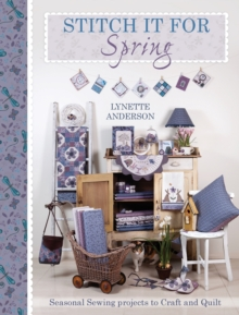 Stitch it for Spring : Seasonal Sewing Projects to Craft and Quilt, Paperback