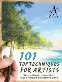 101 Top Techniques for Artists : Step-by-step Art Projects from Over a Hundred International Artists, Paperback