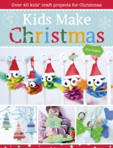 Kids Make Christmas : Over 40 Kids' Craft Projects for Christmas, Paperback Book