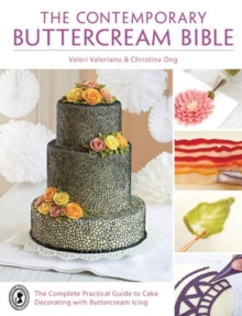 The Contemporary Buttercream Bible : The complete practical guide to cake decorating with buttercream icing, Hardback