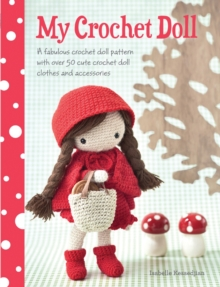My Crochet Doll : A Fabulous Crochet Doll Pattern with Over 50 Cute Crochet Doll Clothes and Accessories, Paperback