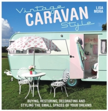 Vintage Caravan Style : Buying, Restoring, Decorating and Styling the Small Spaces of Your Dreams!, Paperback