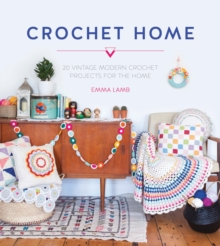 The Crochet Home : 20 Vintage Modern Crochet Projects for the Home, Paperback