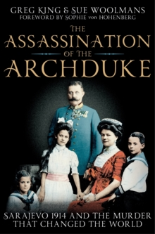 The Assassination of the Archduke : Sarajevo 1914 and the Murder That Changed the World, Paperback