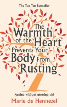The Warmth of the Heart Prevents Your Body from Rusting : Ageing without Growing Old, Paperback