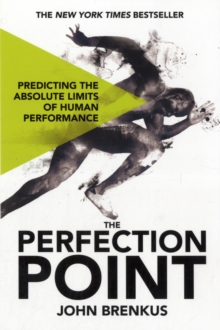 The Perfection Point : Predicting the Absolute Limits of Human Performance, Paperback