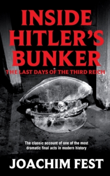 Inside Hitler's Bunker : The Last Days of the Third Reich, Paperback Book