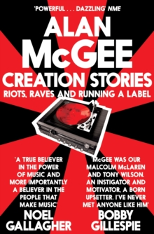 Creation Stories : Riots, Raves and Running a Label, Paperback