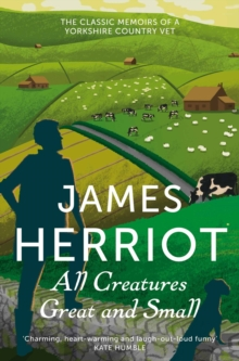 All Creatures Great and Small : The Classic Memoirs of a Yorkshire Country Vet, Paperback