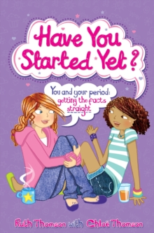 Have You Started Yet? : You and Your Period: Getting the Facts Straight, Paperback