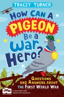 How Can a Pigeon be a War Hero? Questions and Answers About the First World War : Published in Association with Imperial War Museums, Paperback