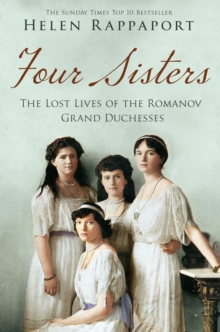 Four Sisters:The Lost Lives of the Romanov Grand Duchesses, Paperback