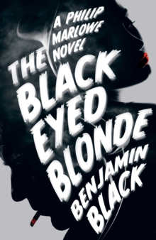The Black Eyed Blonde : A Philip Marlowe Novel, Hardback Book