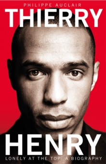 Thierry Henry : Lonely at the Top, Paperback