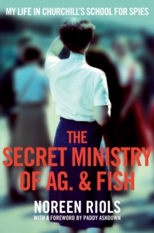 The Secret Ministry of Ag. & Fish : My Life in Churchill's School for Spies, Paperback