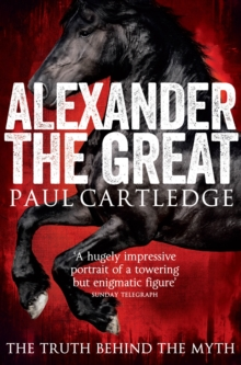 Alexander the Great : The Truth Behind the Myth, Paperback Book