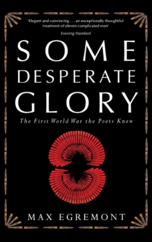 Some Desperate Glory : The First World War the Poets Knew, Paperback