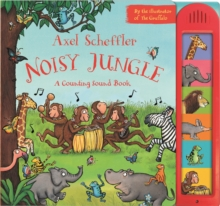 Axel Scheffler's Noisy Jungle : A Counting Sound Book, Hardback