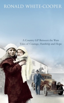 Call the Doctor : A Country GP Between the Wars, Tales of Courage, Hardship and Hope, Paperback
