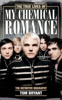 The True Lives of My Chemical Romance : The Definitive Biography, Paperback