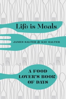 Life Is Meals : A Food Lover's Book of Days, Hardback