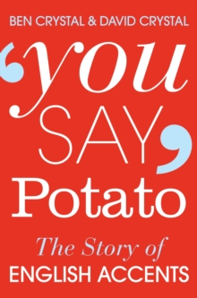 You Say Potato : The Story of English Accents, Paperback