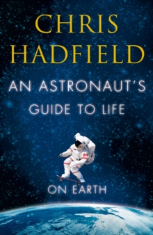 An Astronaut's Guide to Life on Earth, Hardback