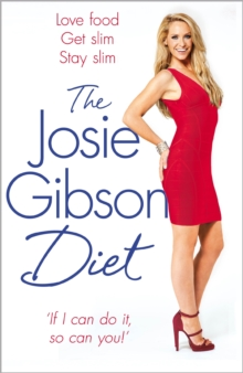 The Josie Gibson Diet : Love Food, Get Slim, Stay Slim, Paperback