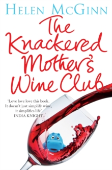 The Knackered Mother's Wine Club : Everything you need to know about wine and much, much more, Paperback