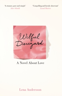 Wilful Disregard : A Novel About Love, Paperback