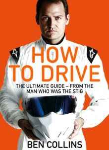 How to Drive : The Ultimate Guide, from the Man Who Was the Stig, Paperback