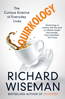 Quirkology : The Curious Science of Everyday Lives, Paperback Book