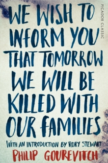 We Wish to Inform You That Tomorrow We Will Be Killed With Our Families : Picador Classic, Paperback