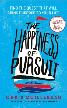 The Happiness of Pursuit : Find the Quest That Will Bring Purpose to Your Life, Paperback