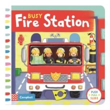 Busy Fire Station : Push, Pull and Slide the Scene to Bring the Busy Fire Station to Life!, Board book