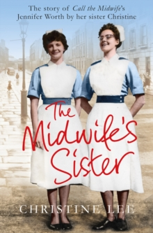 The Midwife's Sister : The Story of Call the Midwife's Jennifer Worth by Her Sister Christine, Paperback