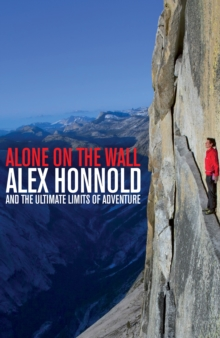 Alone on the Wall : Alex Honnold and the Ultimate Limits of Adventure, Hardback Book