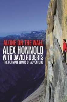 Alone on the Wall : Alex Honnold and the Ultimate Limits of Adventure, Paperback
