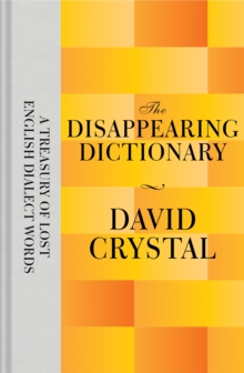 The Disappearing Dictionary : A Treasury of Lost English Dialect Words, Hardback