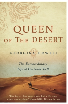 Queen of the Desert : The Extraordinary Life of Gertrude Bell, Paperback