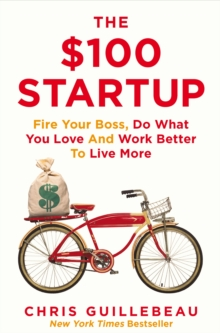 The $100 Startup : Fire Your Boss, Do What You Love and Work Better to Live More, Paperback