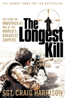 The Longest Kill : The Story of Maverick 41, One of the World's Greatest Snipers, Paperback Book