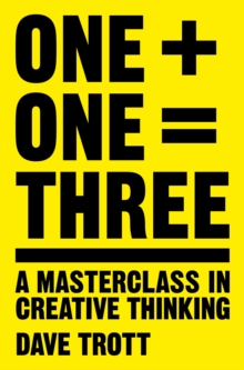 One Plus One Equals Three : A Masterclass in Creative Thinking, Paperback