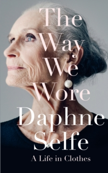 The Way We Wore : A Life in Clothes, Hardback
