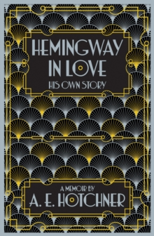 Hemingway in Love : His Own Story, Hardback Book