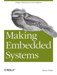 Making Embedded Systems : Design Patterns for Great Software, Paperback