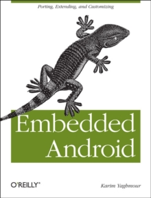 Embedded Android : Porting, Extending, and Customizing, Paperback